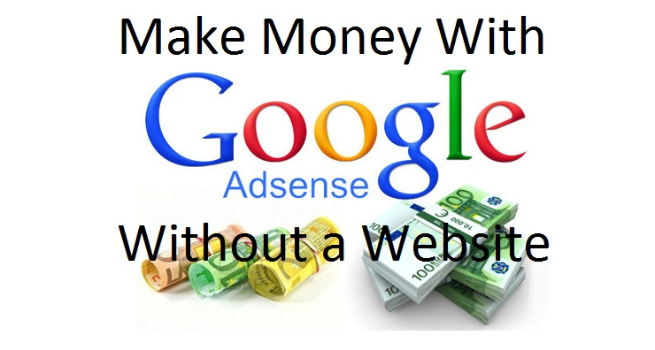 Make Money With Google AdSense Without a Website