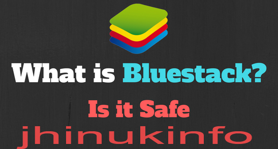 What Is Bluestacks And Is Bluestacks Safe ?