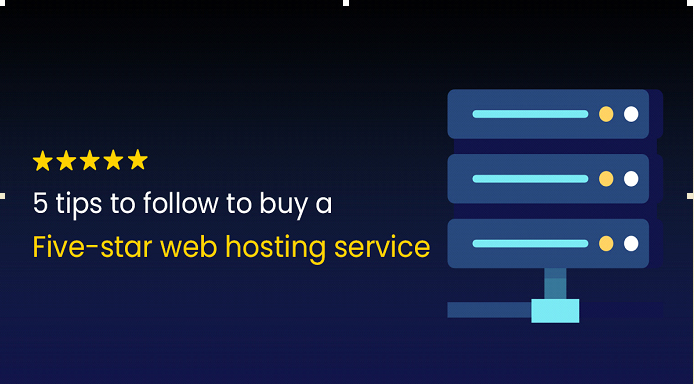 5 tips to follow to buy a five-star web hosting service