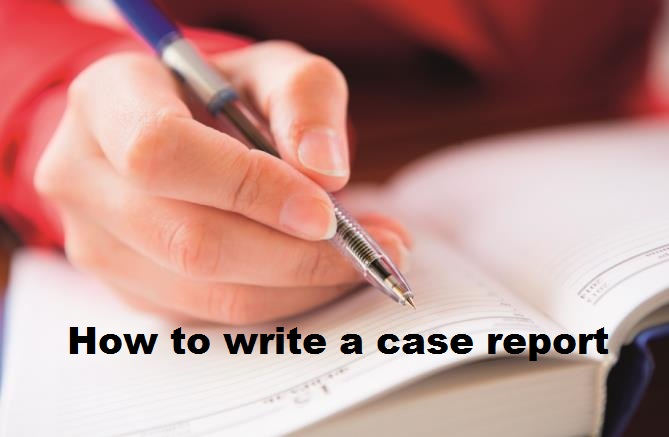 Learn How To Write a Case Report