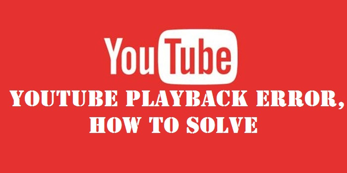 Youtube playback error – How To Solve
