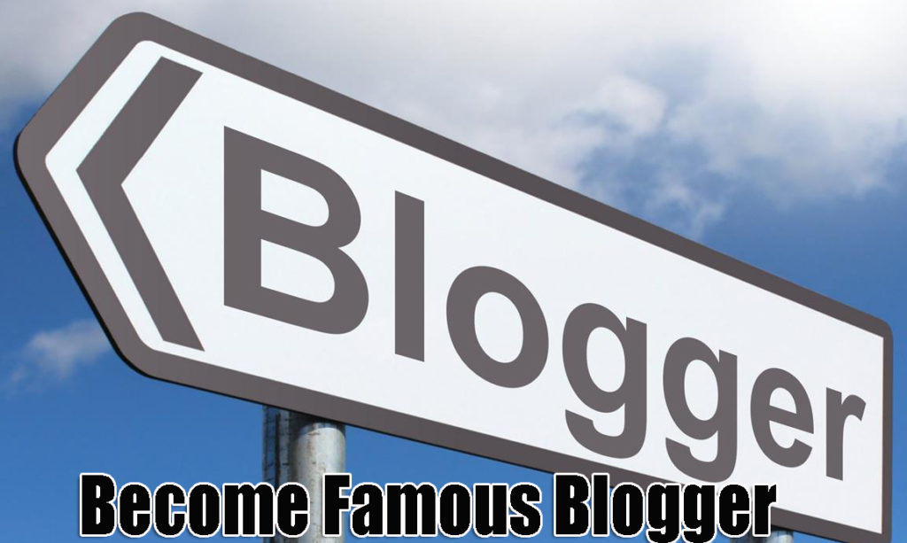 How to Become Famous Blogger in 2018